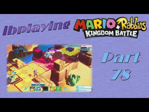 Missing The Obvious! - ibplaying Mario + Rabbids Kingdom Battle! Blind! Part 78