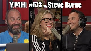 Your Mom's House Podcast - Ep. 573 w/ Steve Byrne