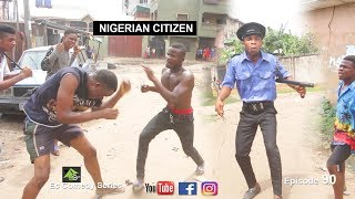 NIGERIAN CITIZEN (Ec comedy series) (Episode 90)