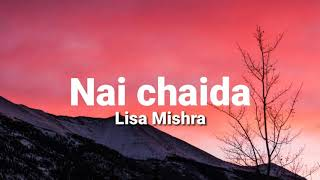 Nai chaida (lyrics) - Lisa mishra | Kunaal vermaa