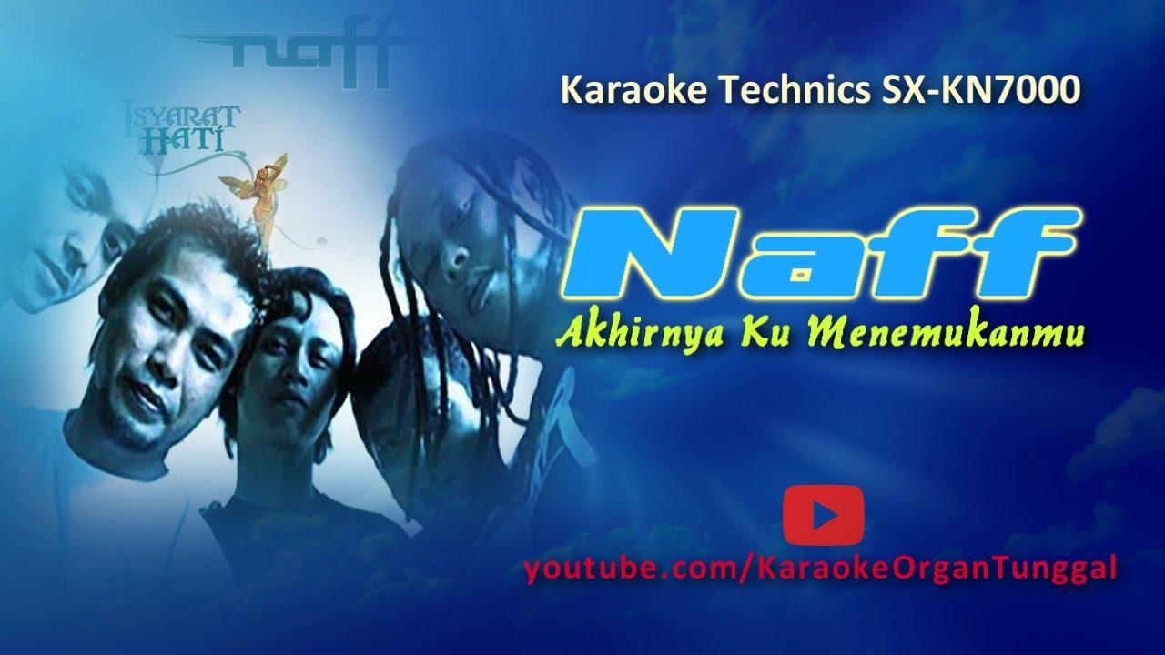 Download Naff - Akhirnya Ku Menemukanmu   Karaoke Technics SX KN7000