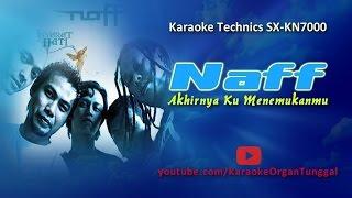 Naff - Akhirnya Ku Menemukanmu | Karaoke Technics SX KN7000