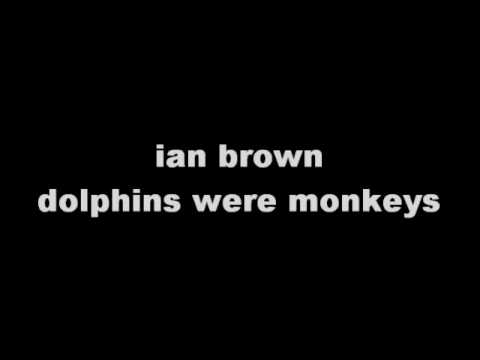 ian brown dolphins were monkeys
