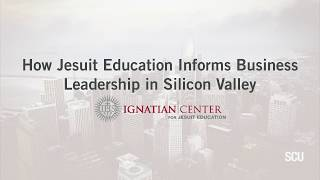 SCU Ignatian Center:  How Jesuit Education Informs Business Leadership in Silicon Valley