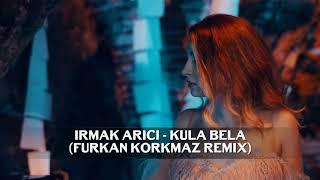 Irmak Arıcı - Kula Bela (Furkan Korkmaz Remix)