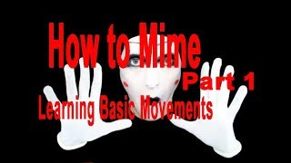 How to be a Mime | Learning Basic Mimes Movements | ( Part 1 )