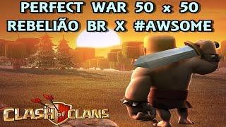 PERFECT WAR 50 X 50 - REBELIÃO BR - CLASH OF CLANS