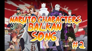 「Naruto Balkans Characters Songs」#2
