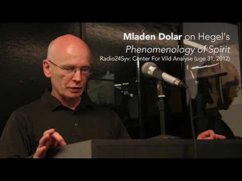 Mladen Dolar on Hegel's Phenomenology of Spirit