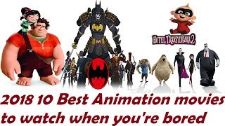 2018 10 Best Animation movies to watch when you're bored