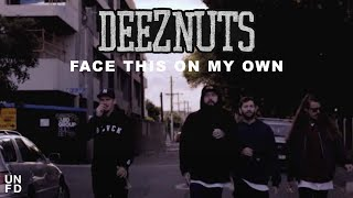 Смотреть клип Deez Nuts - Face This On My Own