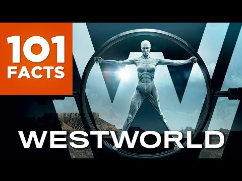 101 Facts About Westworld