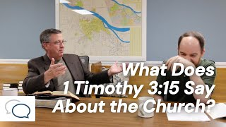 What Does 1 Timothy 3:15 Say About the Church?