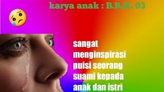 Download Terinspirasi ~ Puisi Buat Anak dan Istri versi B.R.K. 03