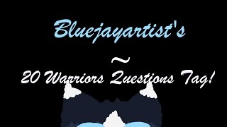 20 Warriors Questions (Tagged by butterflyidentity)