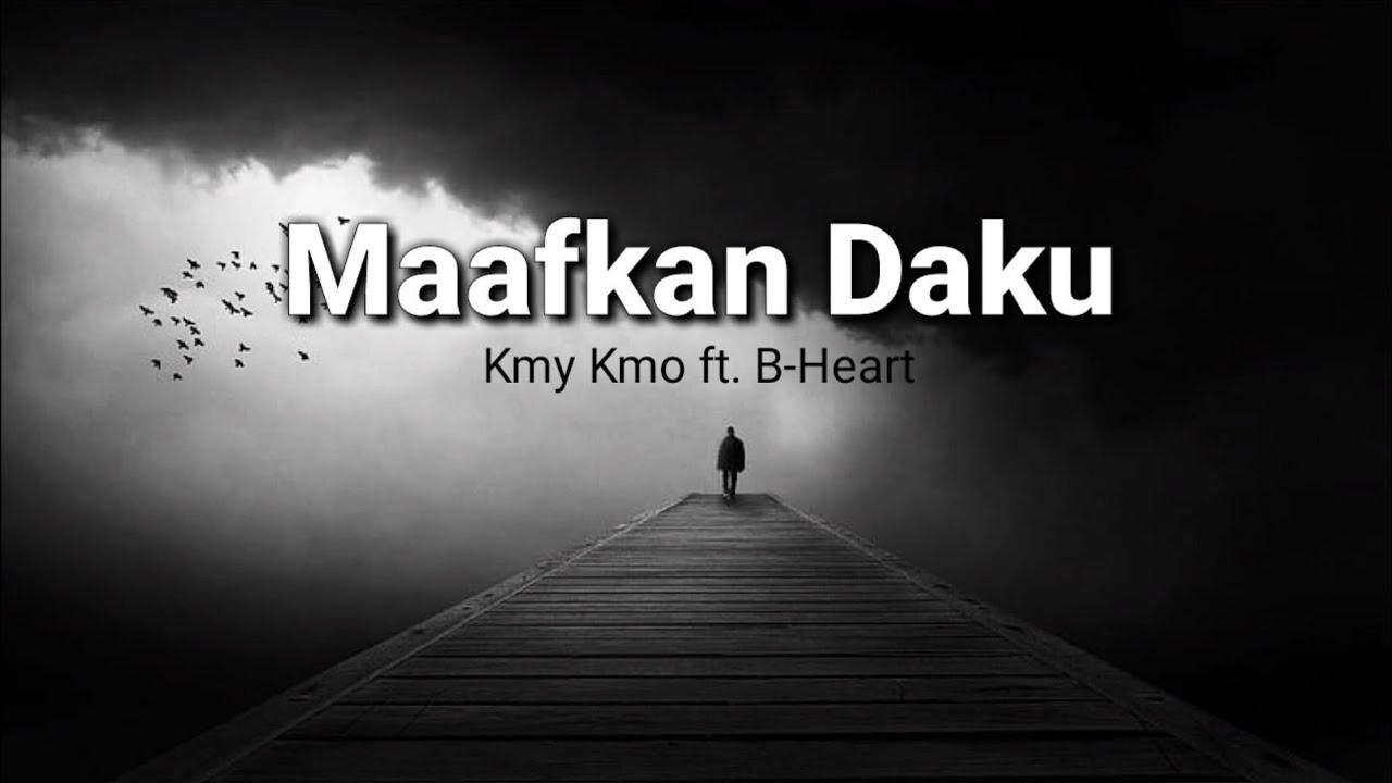 MAAFKAN DAKU - Kmy Kmo ft. B-Heart (Lirik) ❤️