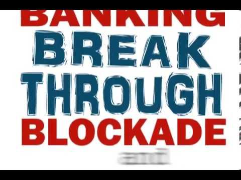 Break Through The Banking Blockade