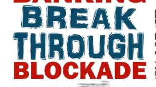 Break Through The Banking Blockade