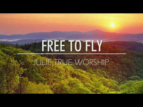 Julie True Worship  Free to Fly