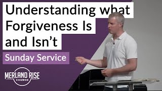 Understanding what Forgiveness Is and Isn't - Richard Powell - 18th July 2021 - MRC Live