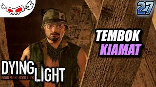 Tembok Kiamat | DYING LIGHT Indonesia #27