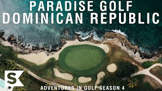 Paradise Golf in the Dominican | Adventures In Golf Season 4