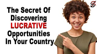 The Secret Of Discovering Lucrative Opportunities In Your Country