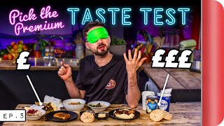 Blind Tasting PREMIUM vs BUDGET Ingredients | Where Best to Spend Money? Ep. 5 | SORTEDfood