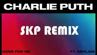 Charlie Puth - Done For Me (feat. Kehlani) (SKP Remix)