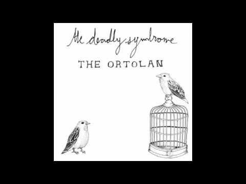 The Deadly Syndrome -- The Ortolan