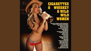 Cigarettes & Whiskey & Wild, Wild Women YouTube Videos