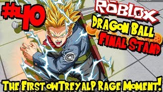 THE FIRST OWTREYALP RAGE MOMENT! | Roblox: Dragon Ball Final Stand - Episode 40