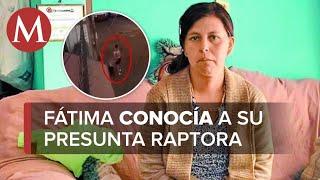 Mujer implicada en asesinato de Fátima vivió en casa de la niña