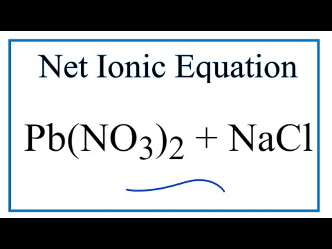 How To Write The Net Ionic Equation For Pb(NO3)2 + NaCl