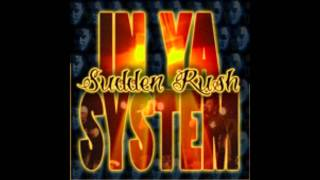 Sudden Rush - In Ya System