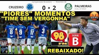 REBAIXADO e Vandalismo no Final - CRUZEIRO 0 x 2 PALMEIRAS - Desabafo no Fim -TIME SEM VERGONHA 98FM