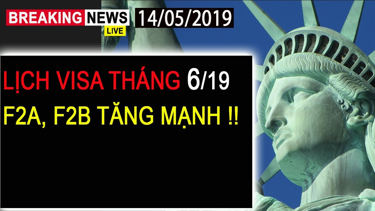 🔴Lịch Visa Tháng 6 🇺🇸  Lịch Mở Hồ Sơ   Diện F2A, F2B Tăng Mạnh   ✅ Định  Cư Mỹ 2019