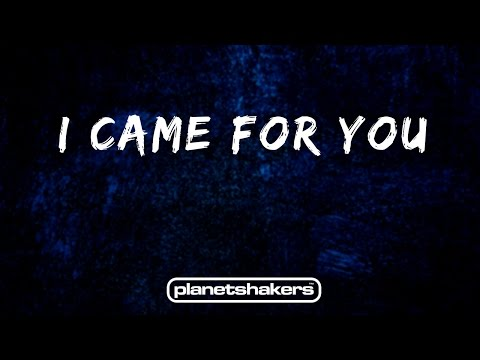 I Came For You - Planetshakers