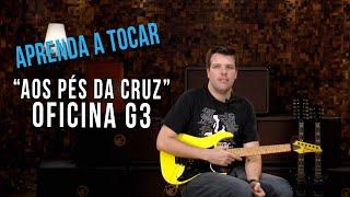 Oficina G3 - Aos Pés da Cruz (como tocar - aula de guitarra )
