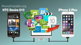How to Transfer All Data from HTC Desire 610 to iPhone 6, From HTC Desire 510 to iPhone 6 Plus