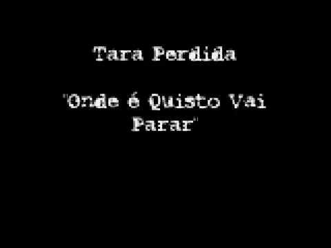 Tara Perdida  - Onde é Quisto Vai Parar