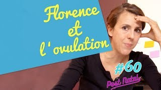 FLORENCE ET L'OVULATION – Post Natal #60 –