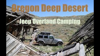 Oregon Desert Jeep Camping Overland Style  - Mines, Historic sites, and Views for Miles