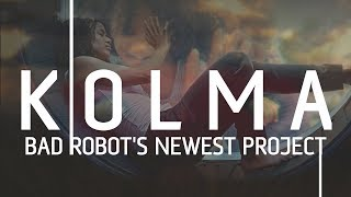Kolma: Exploring Bad Robot's Upcoming Secret Project (Cloverfield 4?)