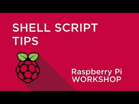 Raspberry Pi Workshop - Chapter 3 - Shell Script Tips