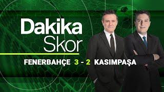 Dakika Skor | Fenerbahçe 3 - 2 Kasımpaşa (25 Nisan 2021)