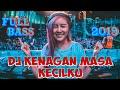 DJ KENANGAN MASA KECILKU REMIX || TERBARU 2019 FULL BASS