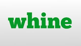 whine meaning and pronunciation