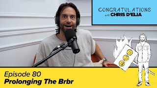 Congratulations Podcast w/ Chris D'Elia | EP80 - Prolonging The Brbr