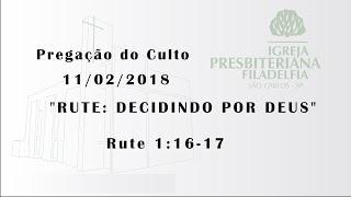 pregação 11/02/2018 (Rute: decidindo por Deus)